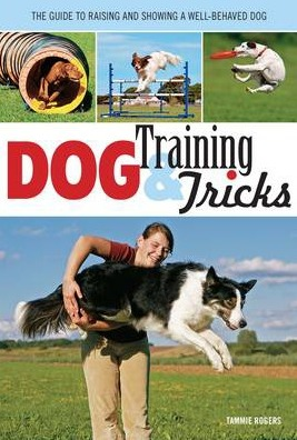 Image for Dog Training and Tricks: The Guide to Raising and Showing a Well-Behaved Dog