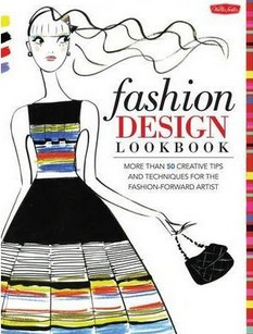 Image for Fashion Design Lookbook: More Than 50 Creative Tips and Techniques for the Fashion-Forward Artist