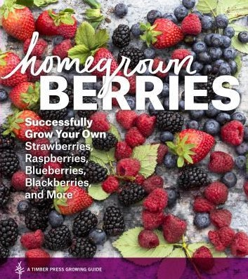 Image for Homegrown Berries: Successfully Grown Your Own Strawberries Rasberries Blueberries Blackberries and More