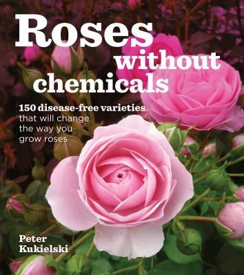 Image for Roses Without Chemicals: 150 Disease-Free Varieties That Will Change the Way You Grow Roses