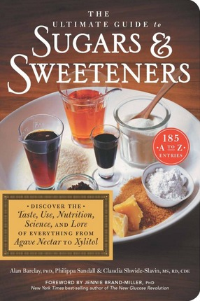 Image for The Ultimate Guide to Sugars and Sweeteners: Discover the Taste, Use, Nutrition, Science, and Lore of Everything from Agave Nectar to Xylitol