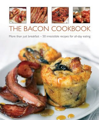 Image for The Bacon Cookbook: More Than Just Breakfast - 50 Irresistible Recipes for All-day Eating