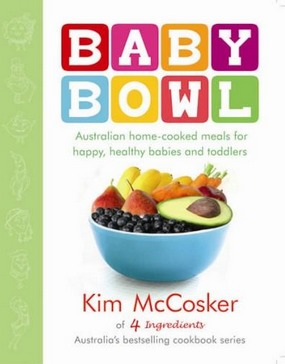 Image for Baby Bowl: Australian Home-Cooked Meals for Happy, Healthy Babies and Toddlers