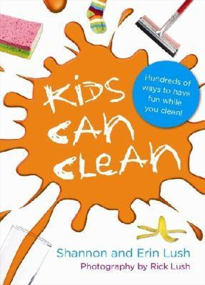 Image for Kids Can Clean: Hundreds of ways to have fun while you clean!