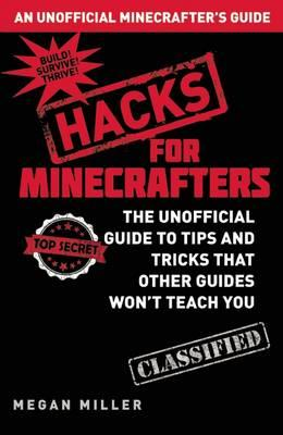 Image for Hacks for Minecrafters: The Unofficial Guide to Tips and Tricks That Other Guides Won't Teach You