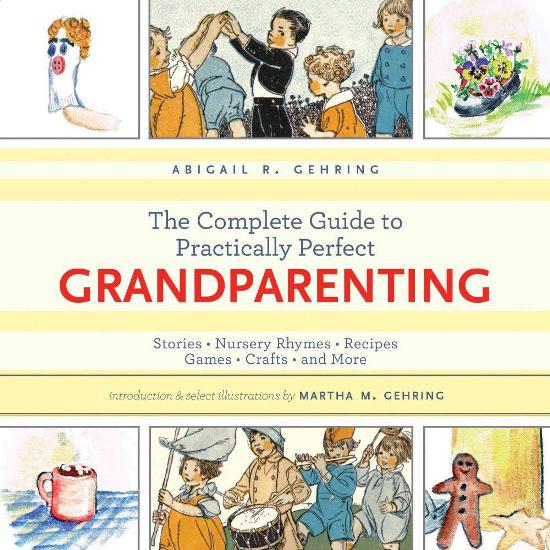 Image for The Complete Guide to Practically Perfect Grandparenting: Stories, Nursery Rhymes, Recipes, Games, Crafts and More