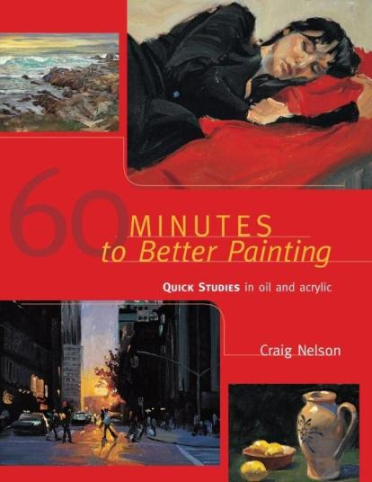 Image for 60 Minutes to Better Painting: Quick Studies in Oil and Acrylic