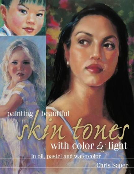 Image for Painting Beautiful Skin Tones with Color & Light: Oil, Pastel and Watercolor