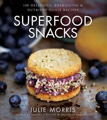 Image for Superfood Snacks: 100 Delicious, Energizing & Nutrient-Dense Recipes