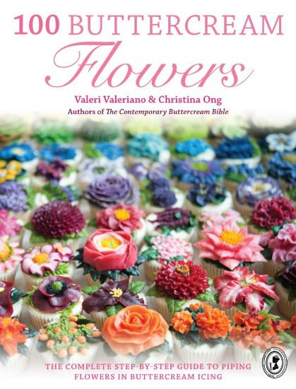 Image for 100 Buttercream Flowers: The Complete Step-by-Step Guide to Piping Flowers in Buttercream Icing