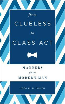 Image for From Clueless to Class Act: Manners for the Modern Man