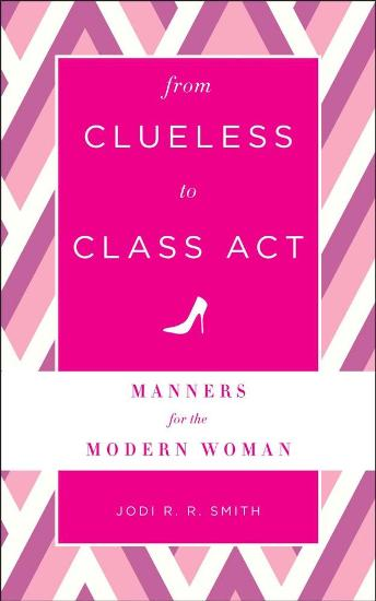Image for From Clueless to Class Act: Manners for the Modern Woman