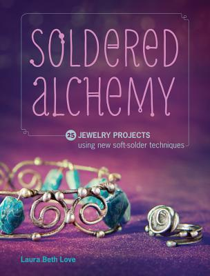 Image for Soldered Alchemy: 24 Jewelry Projects Using New Soft-Solder Techniques
