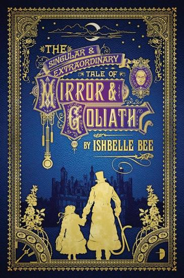 Image for The Singular and Extraordinary Tale of Mirror and Goliath: The Peculiar Adventures of John Loveheart, ESQ