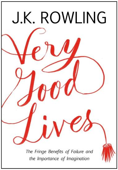 Image for Very Good Lives: The Fringe Benefits of Failure and the Importance of Imagination