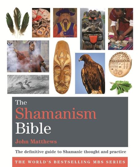 Image for The Shamanism Bible: The Definitive Guide to Shamanic Thought and Practice