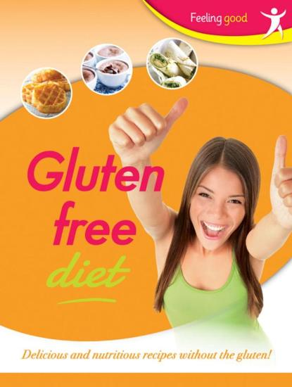 Image for Feeling Good Gluten Free Diet: Delicious and nutritious recipes without the gluten!