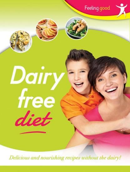 Image for Feeling Good Dairy Free Diet: Delicious and nourishing recipes without the dairy!