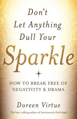Image for Don't let anything dull your Sparkle : How to Break Free of Negativity and Drama
