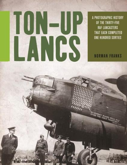 Image for Ton-Up Lancs : A Photographic Record of the Thirty-Five RAF Lancasters that each completed One Hundred Sorties