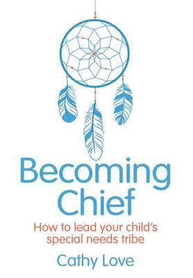 Image for Becoming Chief: How to Lead Your Child's Special Needs Tribe