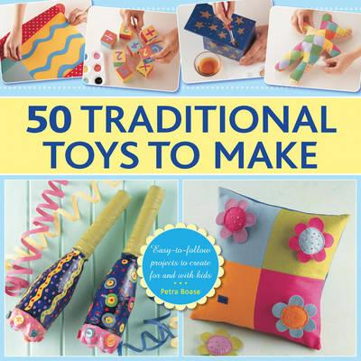 Image for 50 Traditional Toys to Make: Easy-to-Follow Projects to Create for and with Kids