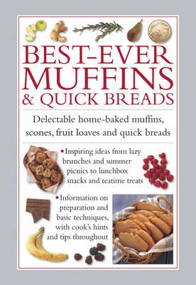 Image for Best-Ever Muffins & Quick Breads: Delectable Home-Baked muffinc, scones, fruit loaves and quick breads
