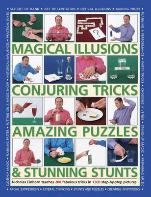 Image for Magical Illusions, Conjuring Tricks, Amazing Puzzles & Stunning Stunts : Nicholas Einhorn Teaches 200 Fabulous Tricks in 1300 Step-by-Step Pictures
