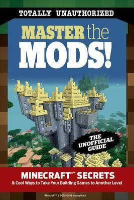 Image for Master the Mods! Minecraft Secrets & Cool Ways to Take Your Building Games to Another Level