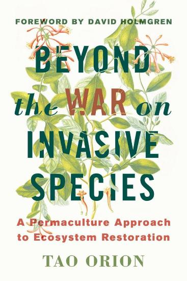 Image for Beyond the War on of Invasive Species : A Permaculture Approach to Ecological Restoration