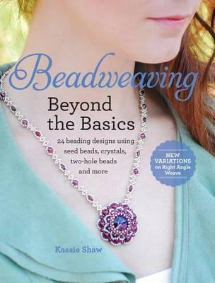 Image for Beadweaving Beyond the Basics : 24 Beading Designs Using Seed Beads, Crystals, Two-Hole Beads and More