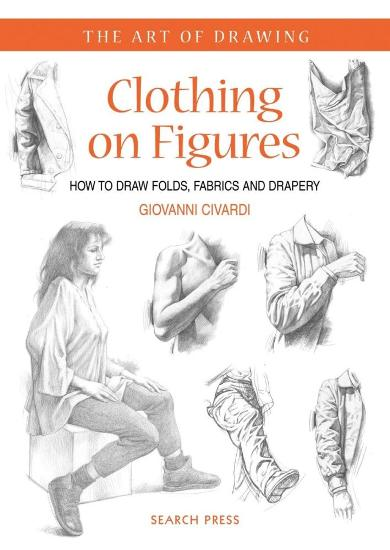 Image for Clothing on Figures: How to Draw Folds, Fabrics and Drapery