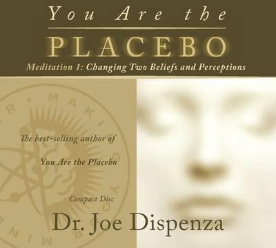 Image for You Are the Placebo # Meditation 1 : Changing Two Beliefs and Perceptions