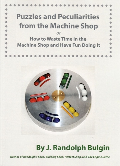 Image for Puzzles and Peculiarities from the Machine Shop: How to Waste Time in the Machine Shop and Have Fun Doing It