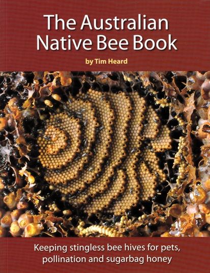 Image for The Australian Native Bee Book: keeping stingless bee hives for pets, pollination and sugarbag honey