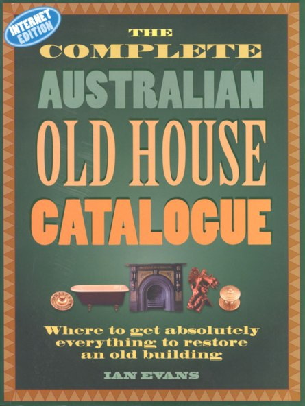 Image for The Complete Australian Old House Catalogue: Where to Get Absolutely Everything to Restore an Old Building