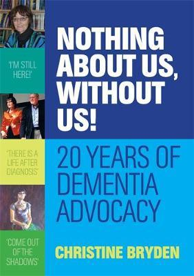 Image for Nothing About Us, Without Us! 20 Years of Dementia Advocacy