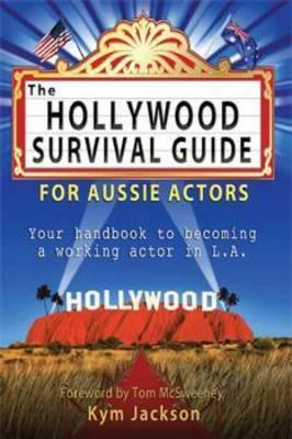 Image for The Hollywood Survival Guide: For Aussie Actors