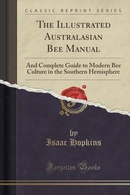 Image for The Illustrated Australasian Bee Manual: And Complete Guide to Modern Bee Culture in the Southern Hemisphere # Classic Reprint Series