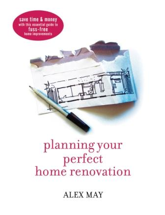 Image for Planning Your Perfect Home Renovation: Save time and money with this essential guide to fuss-free home improvements