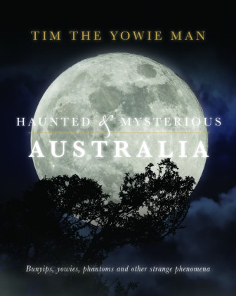 Image for Haunted and Mysterious Australia: Bunyips, Yowies, Phantoms and other strange phenomena