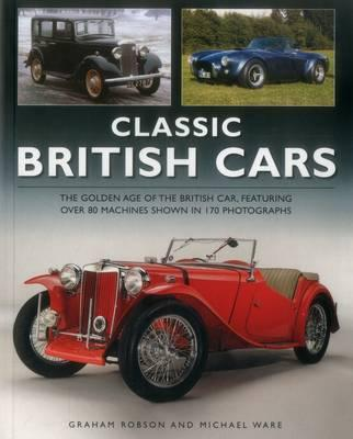Image for Classic British Cars: The Golden Age of the British Car, Featuring Over 80 Machines Shown in 170 Photographs