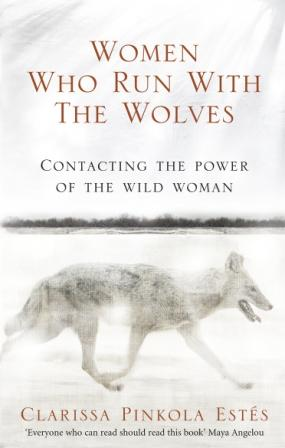 Image for Women Who Run With The Wolves: Contacting the Power of the Wild Woman