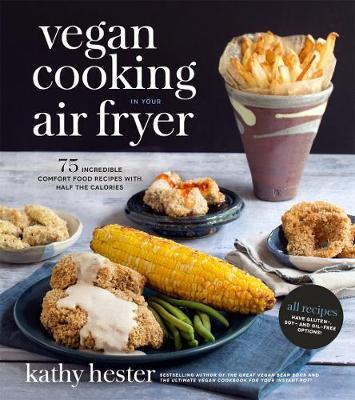 Image for Vegan Cooking in Your Air Fryer: 75 Incredible Comfort Food Recipes with Half the Calories *** TEMPORARILY OUT OF STOCK ***