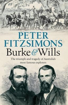 Image for Burke and Wills : The triumph and tragedy of Australia's most famous explorers