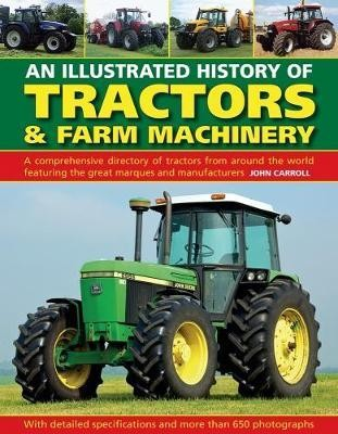 Image for An Illustrated History of Tractors and Farm Machinery : A comprehensive directory of tractors around the world featuring the great marques and manufacturers