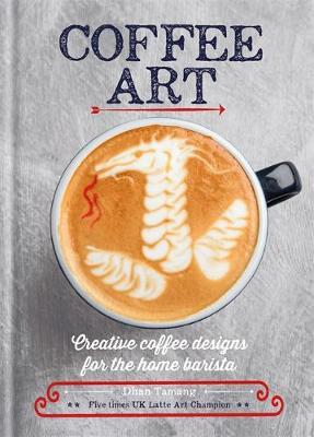 Image for Coffee Art : Creative Coffee Designs for the Home Barista
