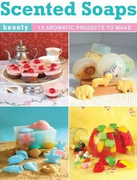 Image for Scented Soaps: 13 Aromatic Projects to Make