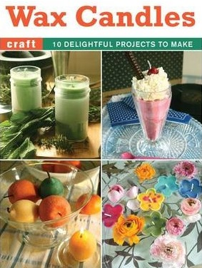 Image for Wax Candles: 10 Delightful Projects to Make