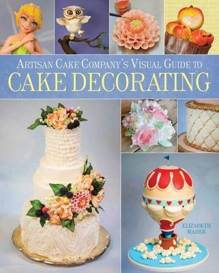 Image for The Artisan Cake Company's Visual Guide to Cake Decorating